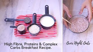 Over Night Oats Recipe | High Fibre, Proteins and Complex Carbs Breakfast | Weight Loss