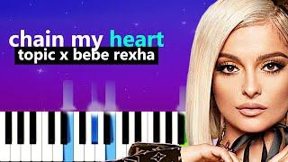 Topic x Bebe Rexha - Chain My Heart (Piano Tutorial)