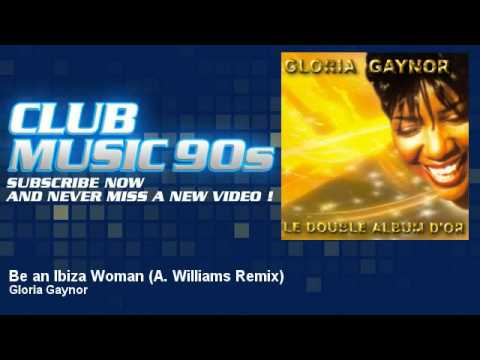 Gloria Gaynor - Be an Ibiza Woman - A. Williams Remix - ClubMusic90s