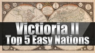 """Victoria 2 Tutorials """"Top 5 Easiest Nations to Start As"""""""