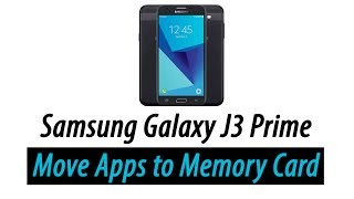 Galaxy J3 Prime - How to Move Apps to the Memory Card
