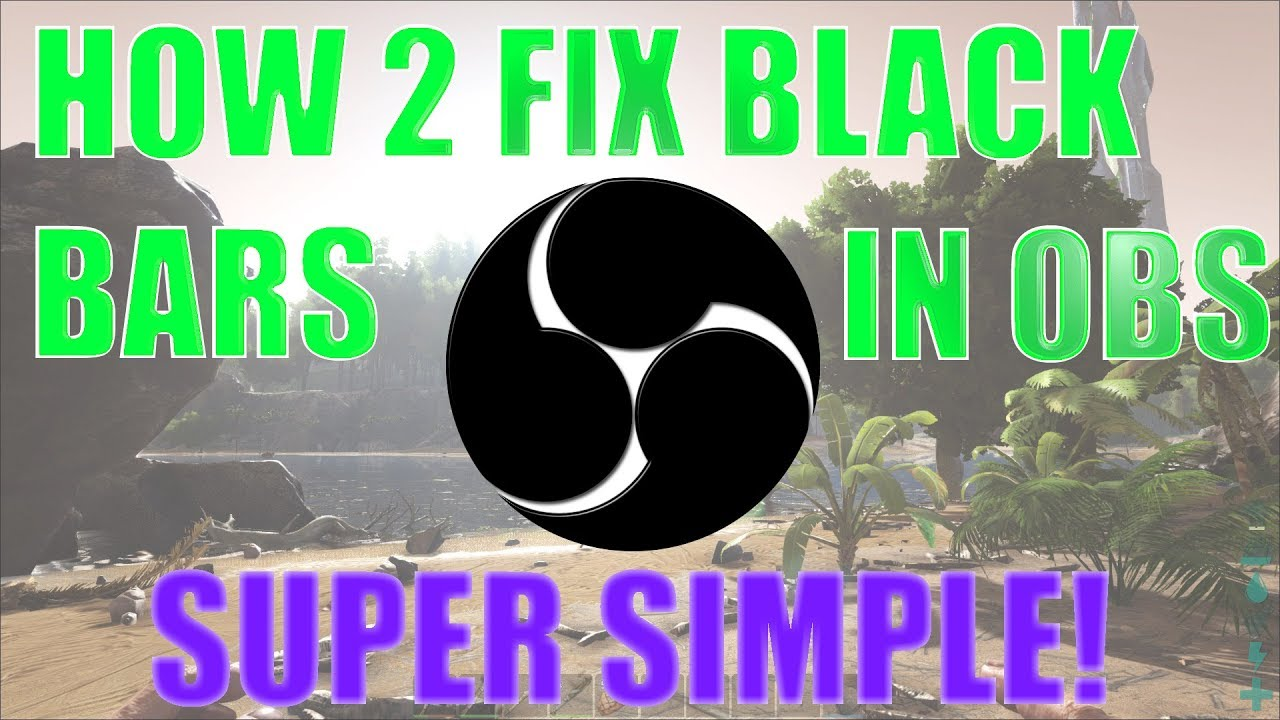 OBS - HOW TO GET RID OF BLACK BARS (WORKS 2019) [VERY SIMPLE]