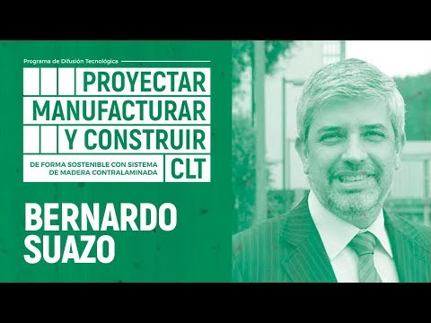 PROYECTAR, MANUFACTURAR Y CONSTRUIR EN CLT | 01 - BERNARDO SUAZO