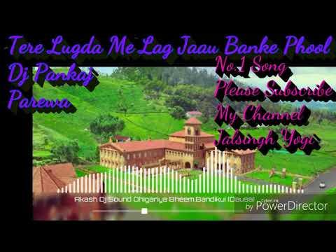 Tere+Lugda+Me+Lag+Jaau+Banke+Phool+Balli+Gurjar+New+Rasiya+Hard +Rock +Electro +Mix Dj Pankaj Parewa