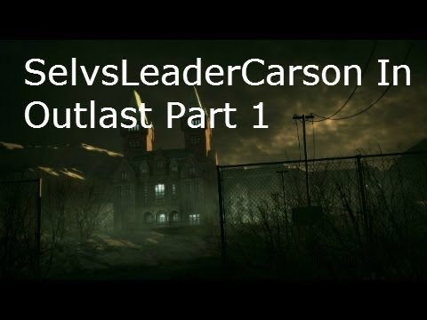 "Carson Plays Outlast Part 1 ""Carson Goes To An Asylum...This Won't End Well"""