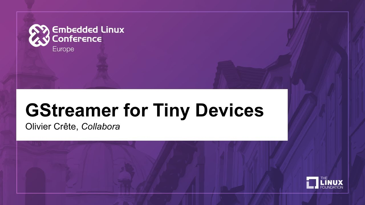 GStreamer for Tiny Devices -Olivier Crête, Collabora