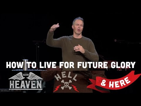 Heaven, Hell, & Here - Week 4: How To Live For Future Glory
