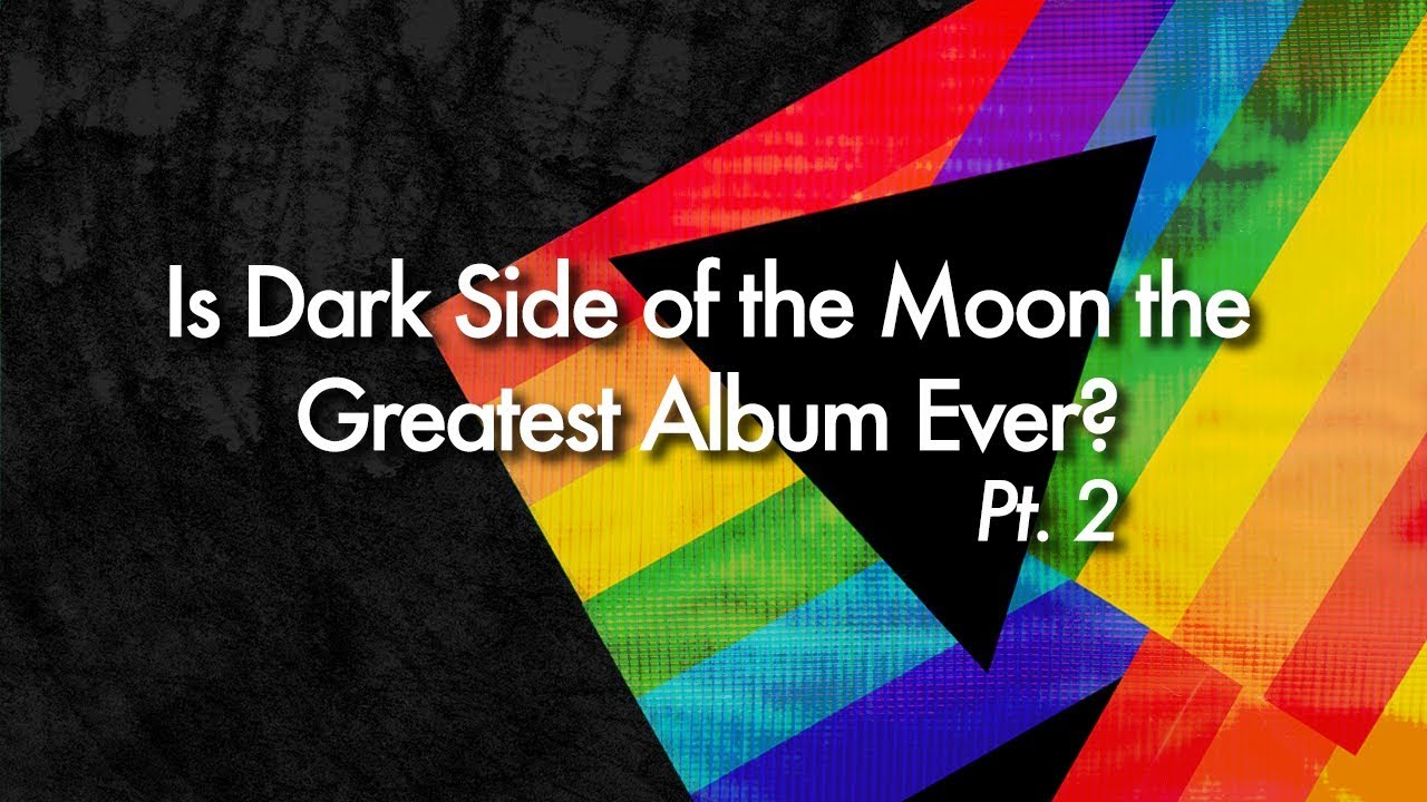 Is Dark Side of the Moon the Greatest Album Ever?