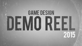 Game Design Demo Reel - 2015