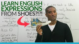 Learn common English expressions... that come from shoes?!