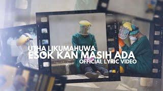 UTHA LIKUMAHUWA - Esok Kan Masih Ada (Official Lyric Video)
