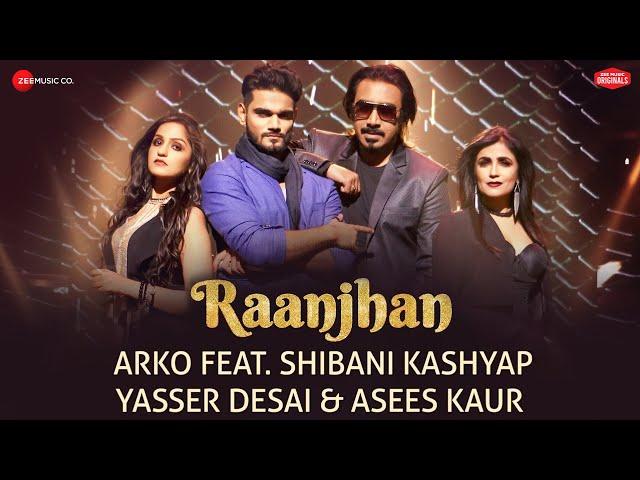 Raanjhan - Zee Music Originals |Arko | Shibani Kashyap | Yasser Desai | Asees Kaur | Vinnil Markan