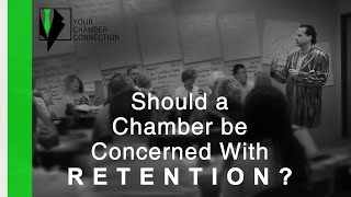 Should a Chamber be Concerned About Retention?