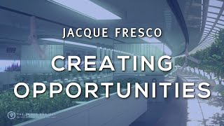 Jacque Fresco - Creating more Opportunities through Planning with Science and Technology