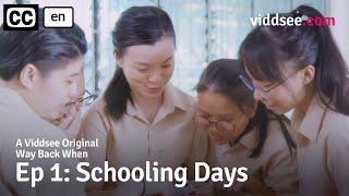 Way Back When Episode 1: Schooling Days // Viddsee Originals