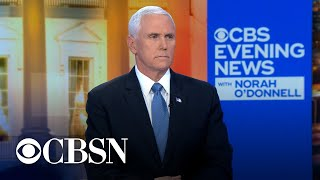 """Vice President Mike Pence: Full interview with """"CBS Evening News"""" anchor Norah O'Donnell"""