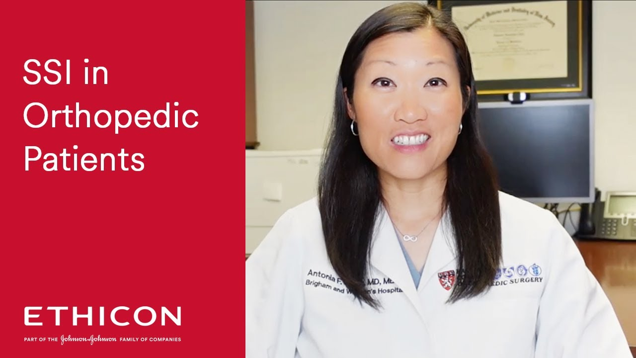 Surgical Site Infection in Orthopedic Patients with Dr. Antonia Chen | Ethicon