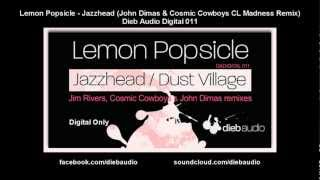Lemon Popsicle - Jazzhead (John Dimas & Cosmic Cowboys CL Madness Remix) - Dieb Audio Digital 011