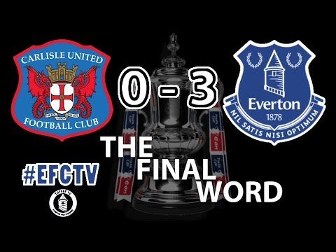 Carlisle United 0-3 Everton | The Final Word
