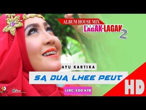 AYU KARTIKA - SA DUA LHEE PEUT - Album House Mix Sep Lagak-Lagak 2 HD Video Quality 2017