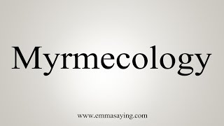How To Say Myrmecology