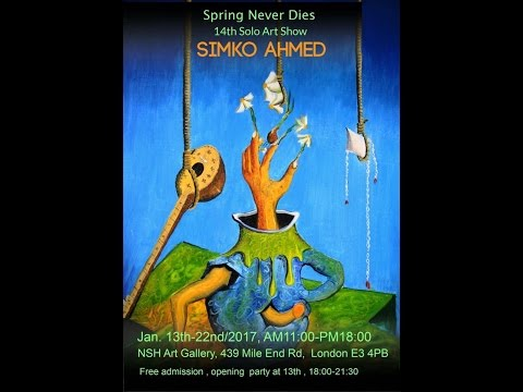 SIMKO AHMED , SPRING NEVER DIES - SOLO ART IN LONDON 2017