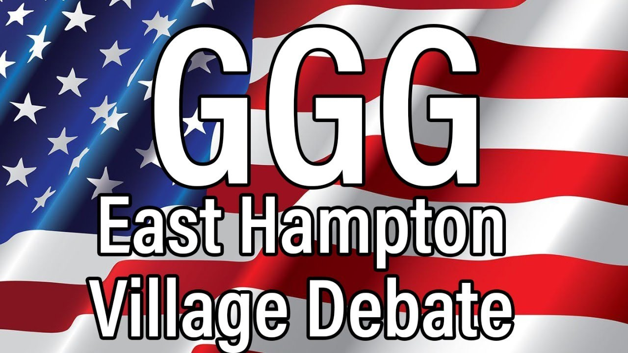 GGG East Hampton Village Debate