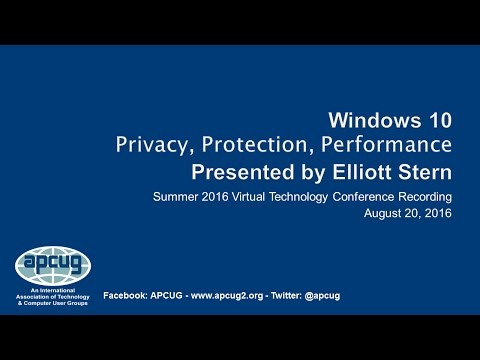Windows 10: Privacy, Protection, Performance - Elliott Stern, PC Maestro - APCUG