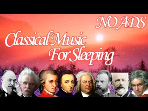 [NO ADS] - Classical Music For Sleeping - Mozart, Beethoven, Grieg, Chopin, Dvořák, Satie, Bach