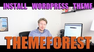 How To Install Wordpress Theme From Themeforest 2018
