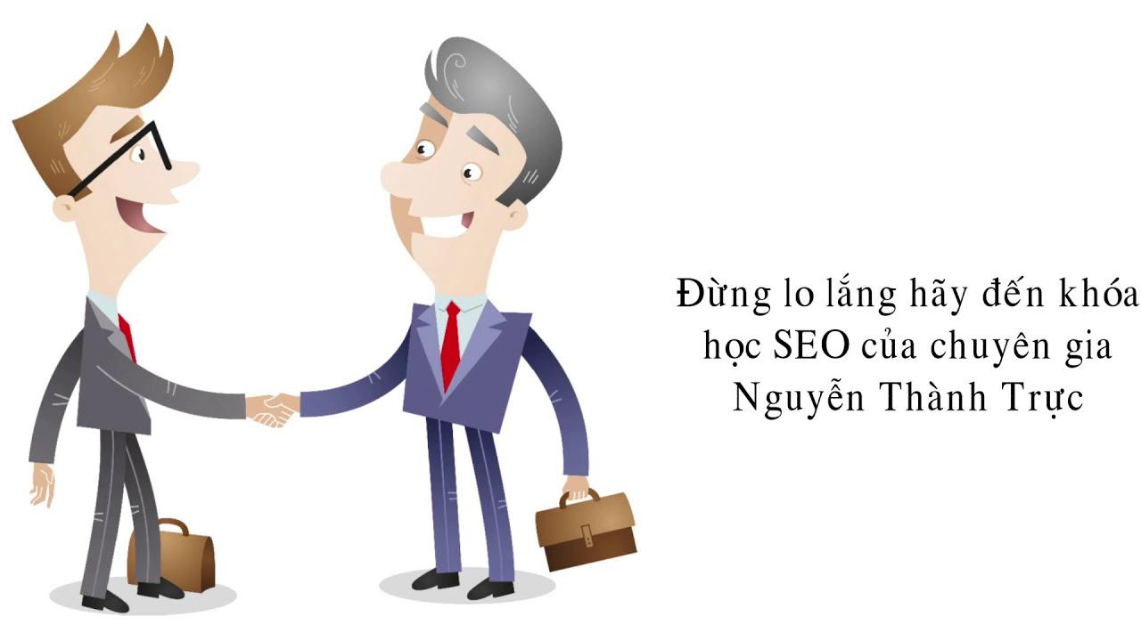 Khóa Học SEO Top Google Của Chuyên Gia Marketing Nguyễn Thành Trực