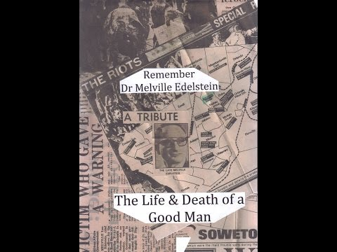 2013 - Remembering Dr Melville Edelstein - the life & death of a Good Man