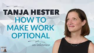 Tanja Hester on Making Work Optional | Afford Anything Podcast (Audio-Only)