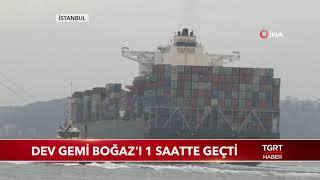 Dev Gemi Boğaz'ı 1 Saatte Geçti