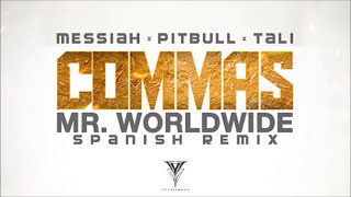 Commas (Mr Worldwide Spanish Remix) [Audio] Pitbull Ft. Messiah, Tali