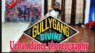 Divine gully gang | Urban dance choreography | by Abhishek tenguria