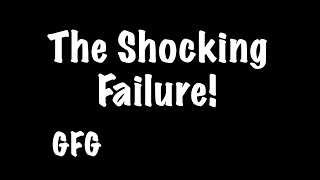 The Shocking Failure!