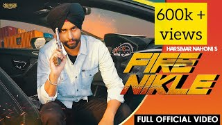 "► ""highborn studios"" & ""savinder singh"" presents new punjabi song ""fire nikle"" by ""harsimar nahoni"". so must watch, like, share and leave your valuable comme..."
