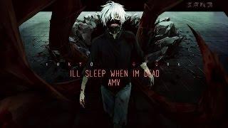 AMV • Tokyo Ghoul - I'll Sleep When I'm Dead