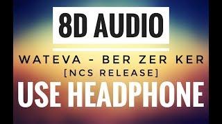 WATEVA - Ber Zer Ker [NCS Release] (8D AUDIO)