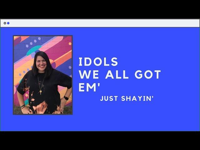 Idols. We all got em' - JustShayin