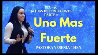 YESENIA THEN - UN HOMBRE MAS FUERTE PARTE 2- Dia # 20  DE PENTECOSTE