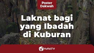 Laknat bagi yang Beribadah di Kuburan - Poster Dakwah Yufid TV