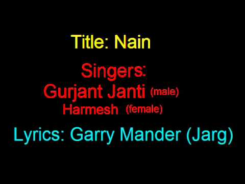 Song: Nain, Singer: Gurjant Janti, Lyrics: Garry Mander (Jarg)