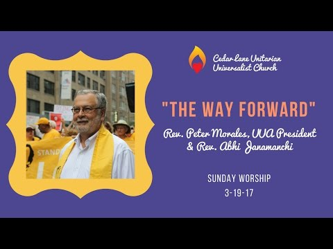 """The Way Forward"", Rev. Peter Morales, UUA President, March 19, 2017, 11:00 am"