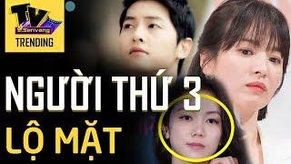 Hôn nhân Song Joong Ki và Song Hye Kyo đổ vỡ hé lộ 'NGƯỜI THỨ 3'