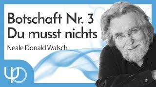 ⚠️ Botschaft Nr. 3 - Du MUSST nichts tun. 🙏   Neal Donald Walsch (deutsch)