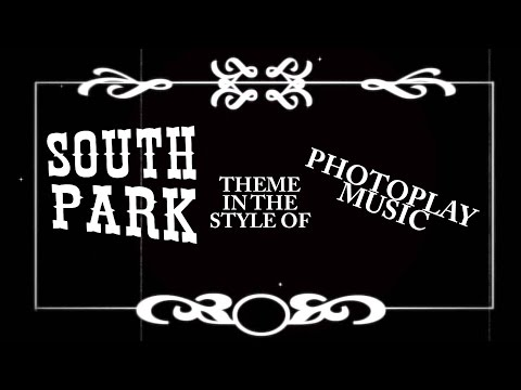 South Park Theme in the Style of Photoplay Music