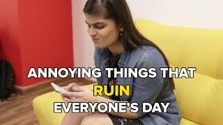 Annoying Things That Ruin Everyone