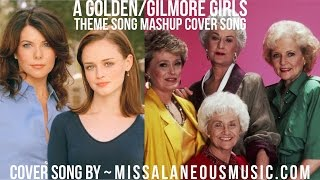 A Golden/Gilmore Girls ThemeSong MashUp (Cover Song)